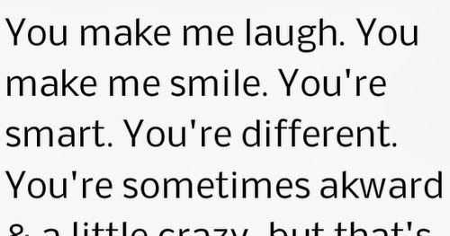 You Make Me Laugh. You Make Me Smile. You're Smart. You're