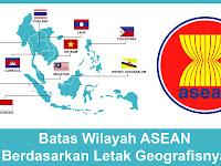 Batas Wilayah ASEAN Berdasarkan Letak Geografisnya