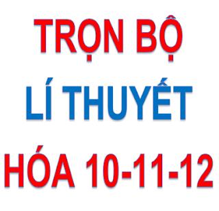 full-li-thuyet-hoa-10-11-12