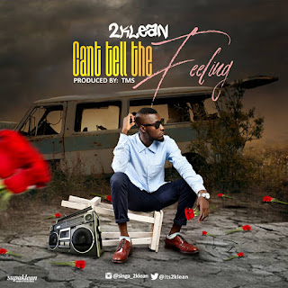 MUSIC: 2klean - Can't Tell The Feeling