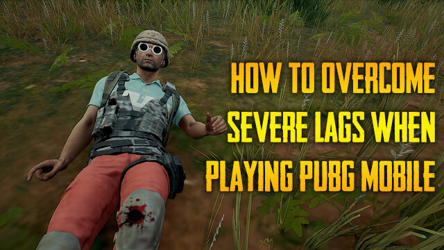 How to Overcome Severe Lags When Playing PUBG Mobile
