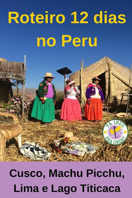 Roteiro de 12 dias sem pressa (aproximadamente 2 semanas) pelo básico do Peru, com dicas de hospedagem e gastronomia, passando por Lima, Cusco, Valle Sagrado, Machu Picchu e Lago Titicaca.