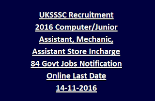 UKSSSC Recruitment 2016 Computer Junior Assistant, Mechanic, Assistant Store Incharge 84 Govt Jobs Notification Online Last Date 14-11-2016