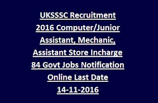 UKSSSC Recruitment 2016 Computer Junior Assistant, Mechanic, Assistant Store Incharge 84 Govt Jobs Notification Online Last Date 14-11-2016