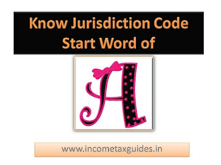 Jurisdiction Code in Income-tax, Income tax Jurisdiction Code, A alphabet words start to know Jurisdiction code, A.O.Code, ward circle, Income tax India know to ward,Circle, A.O.Code,