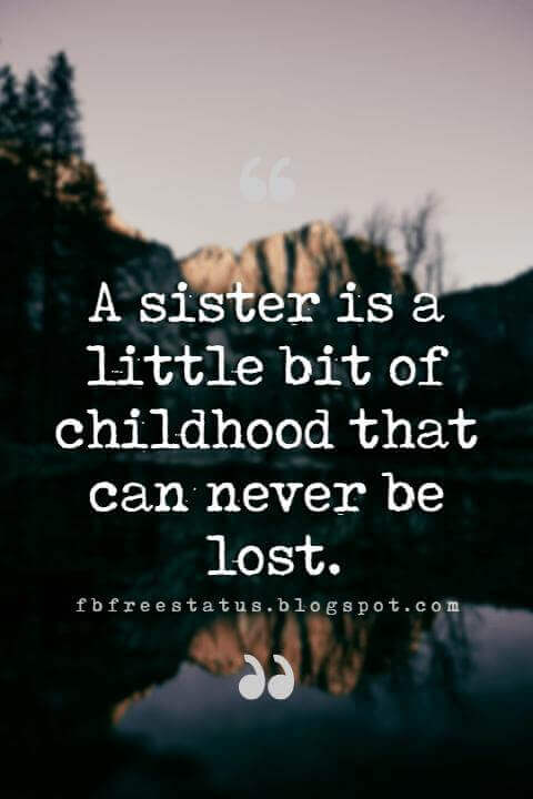 famous quotes about sisters, A sister is a little bit of childhood that can never be lost.