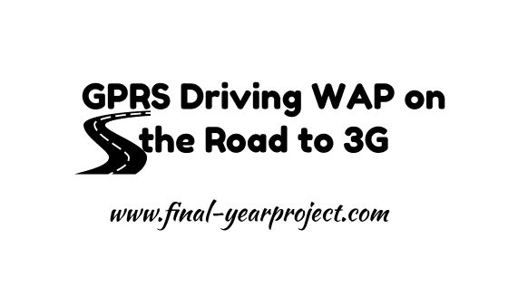 GPRS Driving WAP on the Road to 3G