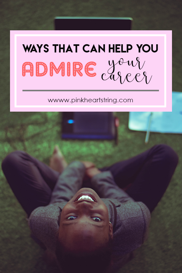 Ways That Can Help You Admire Your Career