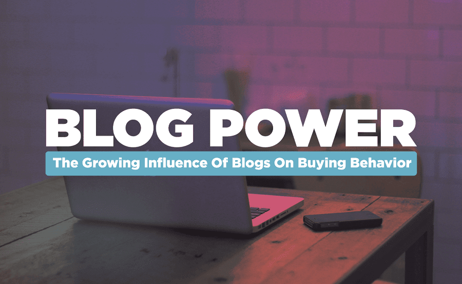Blog Power: The Growing Influence Of Blogs On Buying Behavior - #infographic