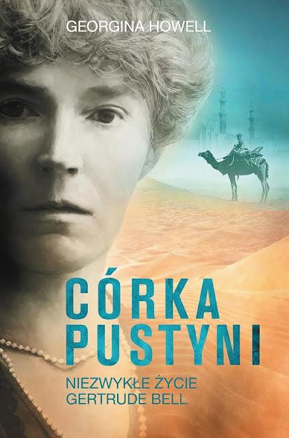 Córka pustyni. Niezwykłe życie Gertrude Bell - autobiografia kobiety wszechstronnej