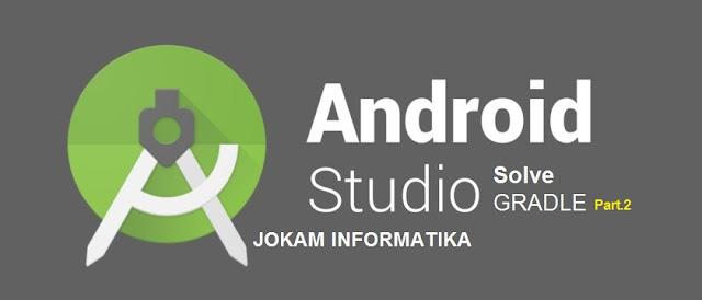 Cara Mengatasi Gradle Sync Error Pada Android Studio Part.2 - JOKAM INFORMATIKA