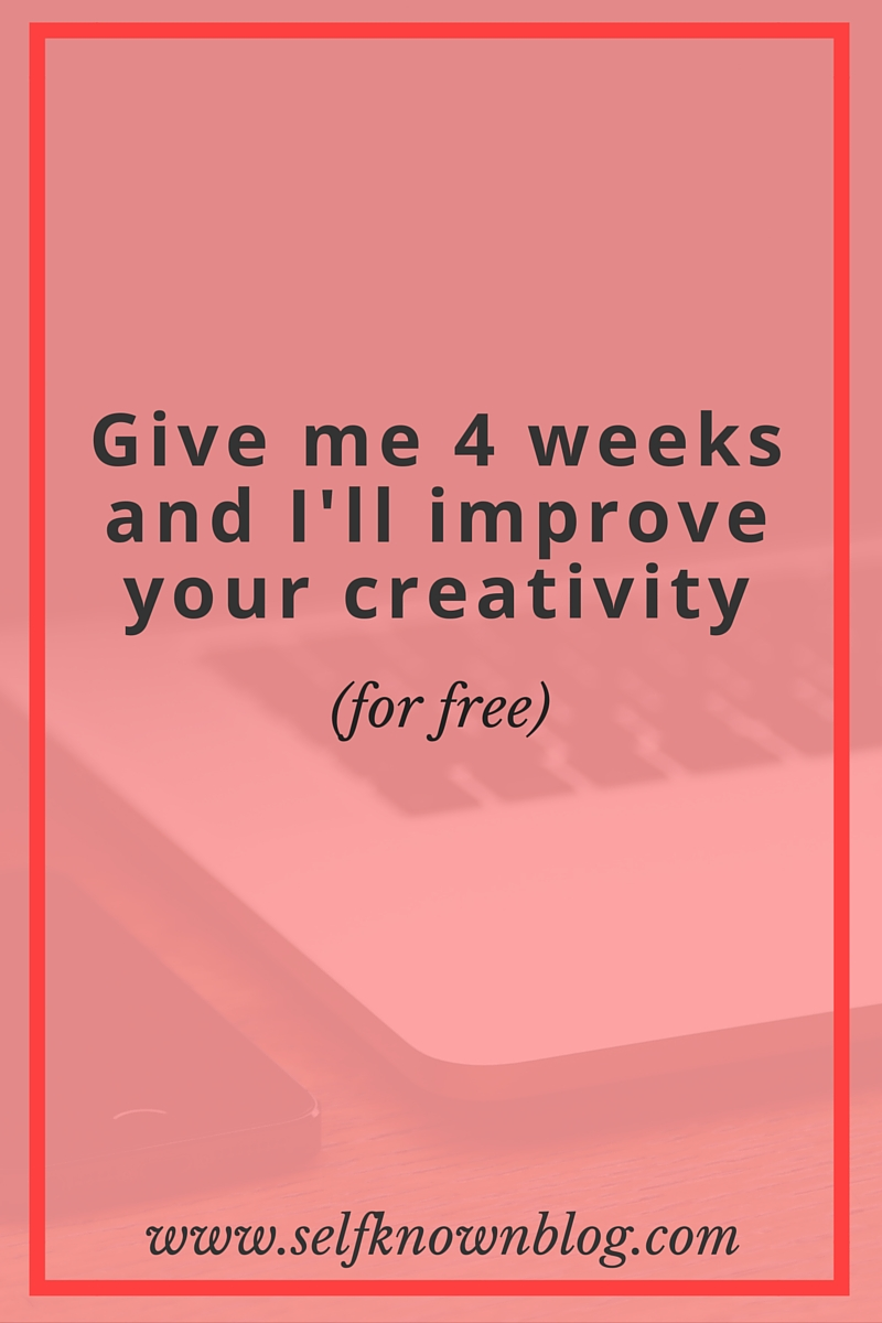 Give me 4 weeks and I'll improve your creativity | Self Known | Calling all creatives, doers, and game changers - this is THE resource for you. Give me less than a month of your time and I'll improve your creativity - for free. Click through to learn more.