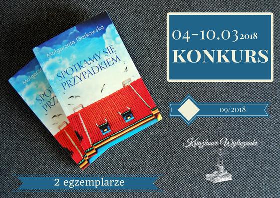 """KONKURS PATRONACKI """"Spotkamy się przypadkiem"""" Małgorzata Garkowska"""