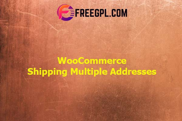 WooCommerce Shipping Multiple Addresses Nulled Download Free