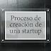 Proceso de creación de una startup Parte 1