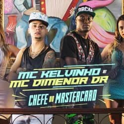 Chefe do MasterCard – MC Kelvinho e MC Dimenor DR