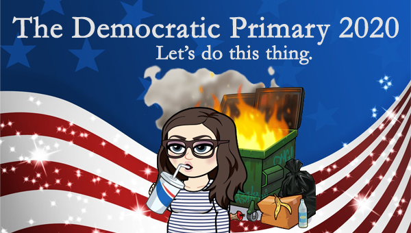 image of a cartoon version of me drinking a soda while standing in front of a flaming dumpster, pictured in front of a patriotic stars-and-stripes graphic, to which I've added text reading: 'The Democratic Primary 2020: Let's do this thing.'