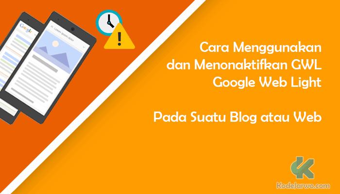 Cara Menggunakan dan Menonaktifkan GoogleWebLight Pada Suatu Web