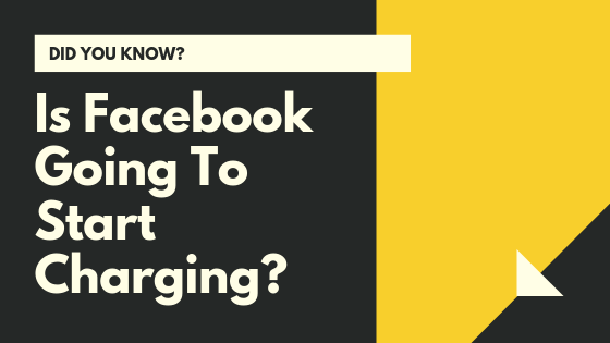 Is Facebook Gonna Start Charging<br/>