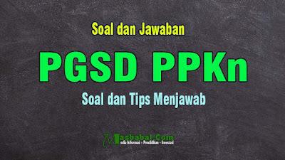 Soal Kompetensi Teknis Guru PPKn PGSD + Kunci Jawaban #2