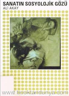 Ali Akay - Sanatın Sosyolojik Gözü