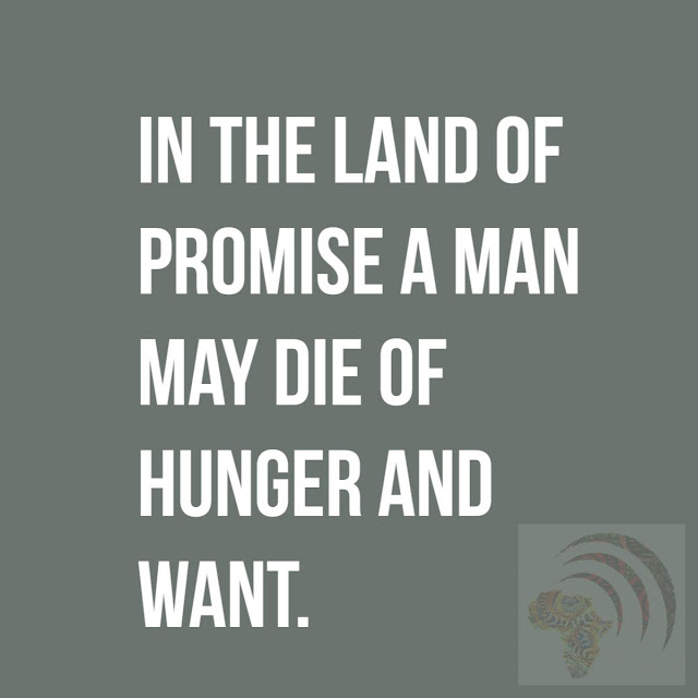 In the land of promise a man may die of hunger and want.