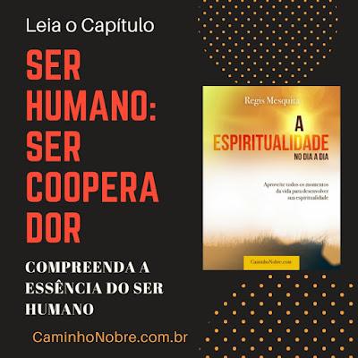 Leia o capítulo Ser Humano, Ser Cooperador. Compreenda a essência do ser humano. Livro A Espiritualidade no Dia a Dia