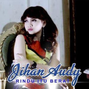 Download Lagu Dangdut Koplo Terbaru Jihan Audy - Rindu Itu Berat