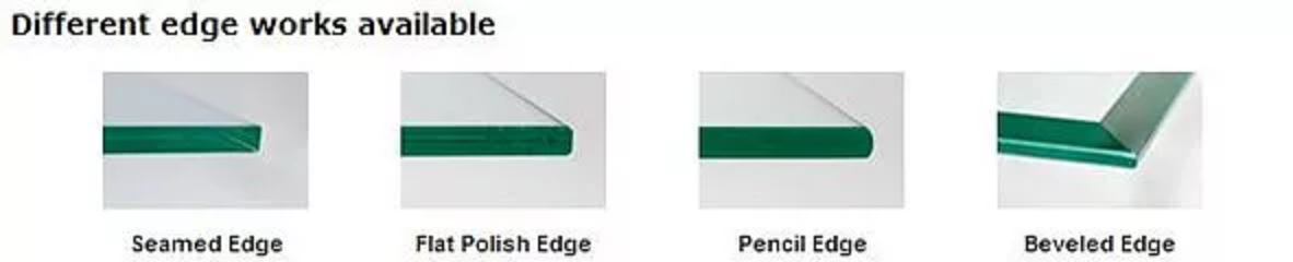 Different types of glass edge is available