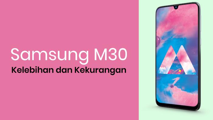 10 Ulasan Kelebihan dan Kekurangan Ponsel Samsung Galaxy M30