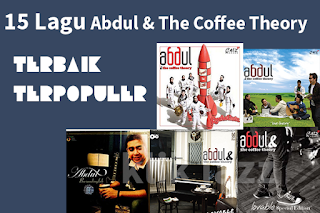 15 Lagu Abdul & The Coffee Theory Terbaik Terpopuler