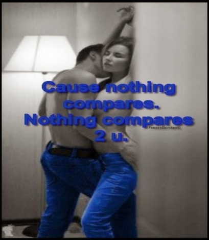 Cause nothing compares. Nothing compares 2 u.  -Sinéad O'Connor
