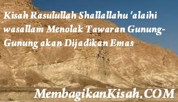 Kisah Rasulullah Shallallahu 'alaihi wasallam Menolak Tawaran Gunung-Gunung akan Dijadikan Emas