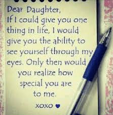 Love Quotes For Mother From Daughter: Dear daughter, if I could give you one thing in life, I would give you the ability to see yourself through my eyes.