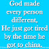 God made every person different, He just got tired by the time he got to china.