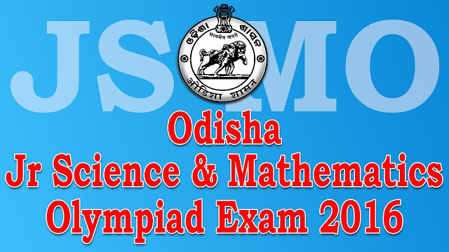 Syllabus For Junior Science and Mathematics Olympiad (JSMO), 2016-17 Examination, Odisha Jr Science and Mathematics Olympiad 2016-17 Exam Time Table & Syllabus Class X 9th JSMO Scholarship Admit Card Download