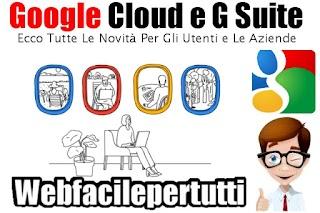 Google Annuncia Google Cloud e G Suite -  Ecco Tutte Le Novità Per Gli Utenti e Le Aziende