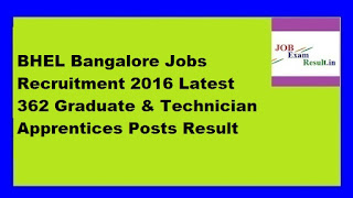 BHEL Bangalore Jobs Recruitment 2016 Latest 362 Graduate & Technician Apprentices Posts Result