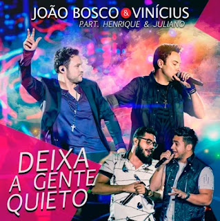 Baixar João Bosco e Vinicius Part. Henrique e Juliano – Deixa A Gente Quieto (2016)