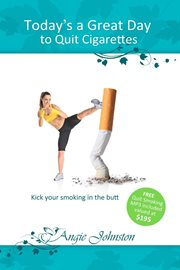 Today's a Great Day to Quit Cigarettes (Angie Johnston)