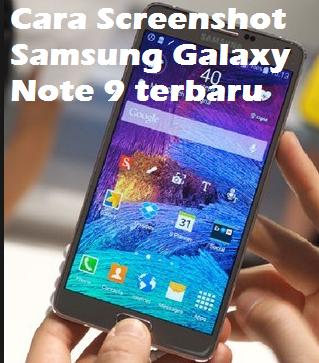 Cara Screenshot Samsung Galaxy Note 9 terbaru
