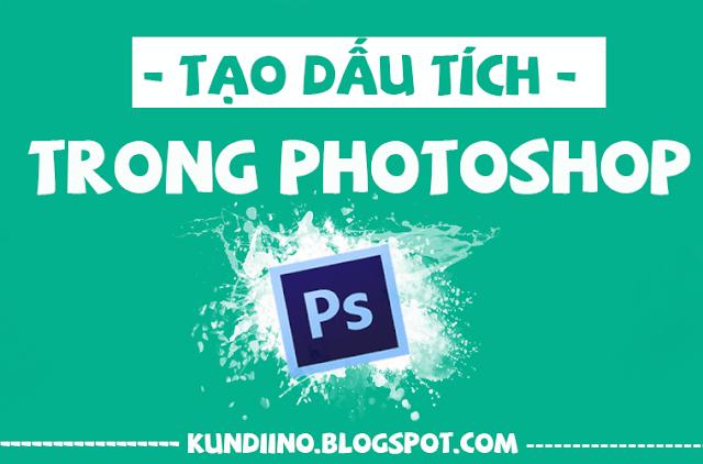 [TUT] Tạo Dấu Tích Trong Photoshop
