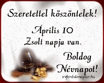 Április 10 - Zsolt névnap