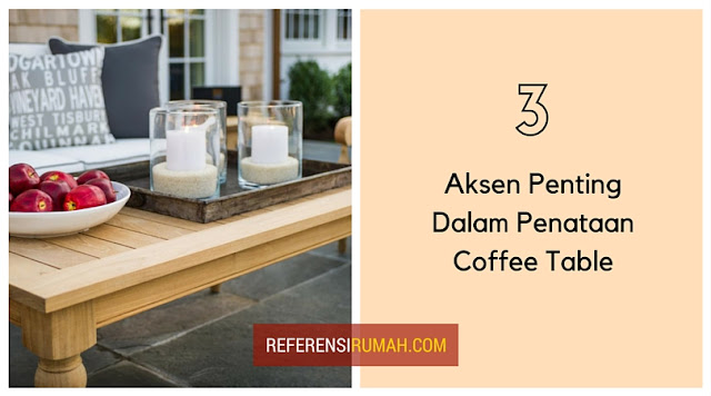 3 Aksen Penting Dalam Penataan Coffee Table