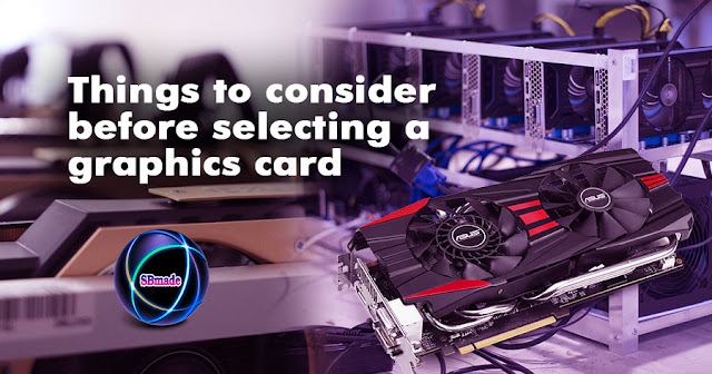 Things to consider before selecting a graphics card