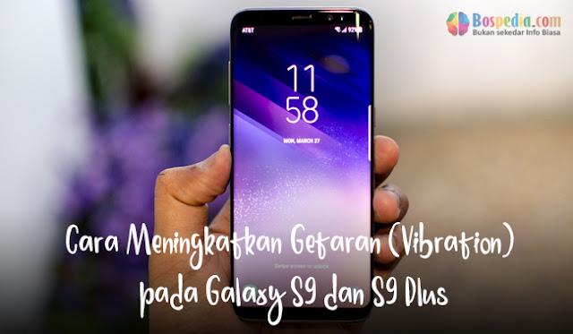 Cara Meningkatkan Getaran (Vibration) pada Galaxy S9 dan S9 Plus