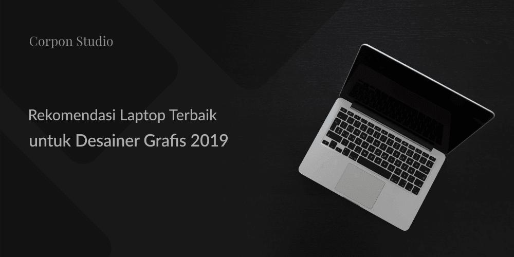 Laptop Terbaik untuk Desainer Grafis Harga Standar 2019