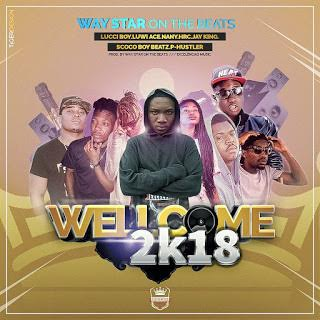 Way Star, Jay King, P-Hustler, HRC, Scoco Boy, Luwi Ace, Nany & Lucci Boy - Wellcome 2018