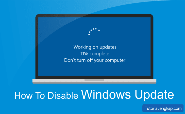 how to disable auto update windows 10, cara mematikan update windows otomatis secara paksa dan permanen, bagaimana cara menghentikan update otomatis windows, windows 7, windows 8, windows 10, cara mematikan update otomatis by tutorialengkap