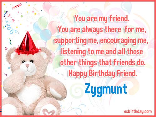 Zygmunt Happy birthday friends always